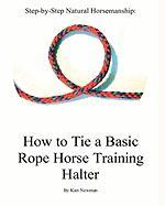 Step By Step: How To Tie A Basic Rope Horse Training Halter (Step-By-Step Natural Horsemanship)