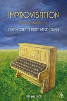 Improvisation and the Making of American Literary Modernism