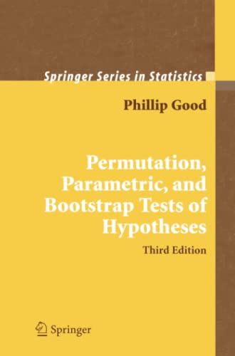 Permutation, Parametric, and Bootstrap Tests of Hypotheses (Springer Series in Statistics) - Good, Phillip