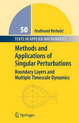 Methods and Applications of Singular Perturbations : Boundary Layers and Multiple Timescale Dynamics - Verhulst, Ferdinand
