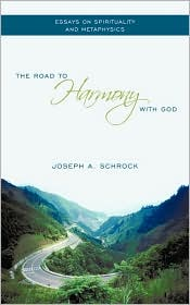 The Road to Harmony with God: Essays on Spirituality and Metaphysics
