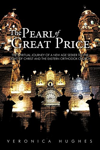 The Pearl of Great Price: The Spiritual Journey of a New Age Seeker to the Light of Christ and the Eastern Orthodox Church - Veronica Hughes