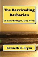 The Barricading Barbarian