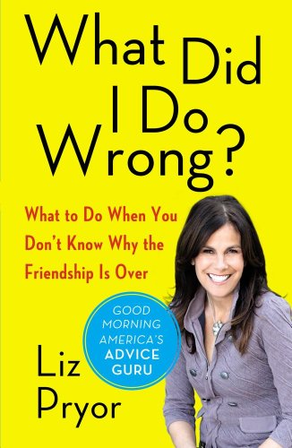 What Did I Do Wrong?: What to Do When You Don't Know Why the Friendship Is Over - Liz Pryor