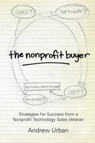 The Nonprofit Buyer: Strategies for Success from a Nonprofit Technology Sales Veteran - Andrew Urban