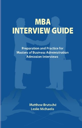 MBA Interview Guide: Preparation and Practice for Masters of Business Administration Admission Interviews - Matthew Brutsche