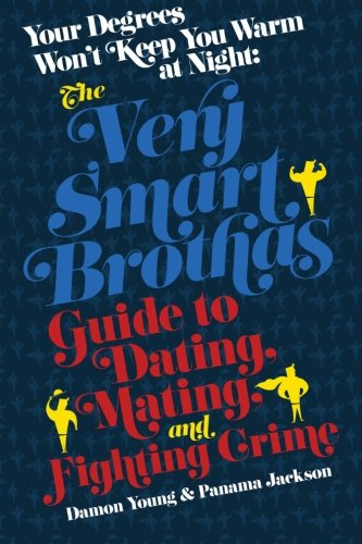 Your Degrees Won't Keep You Warm at Night: The Very Smart Brothas Guide to Dating, Mating, and Fighting Crime - Damon Young; Panama Jackson