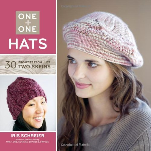One + One: Hats: 30 Projects from Just Two Skeins - Iris Schreier