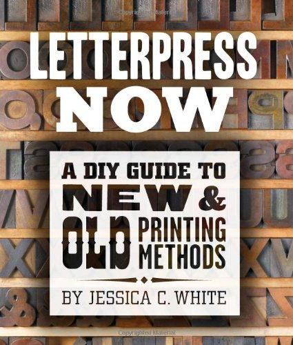 Letterpress Now: A DIY Guide to New & Old Printing Methods - Jessica C. White