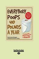 Everybody Poops 410 Pounds a Year: An Illustrated Bathroom Companion for Grown-Ups (Large Print 16pt)