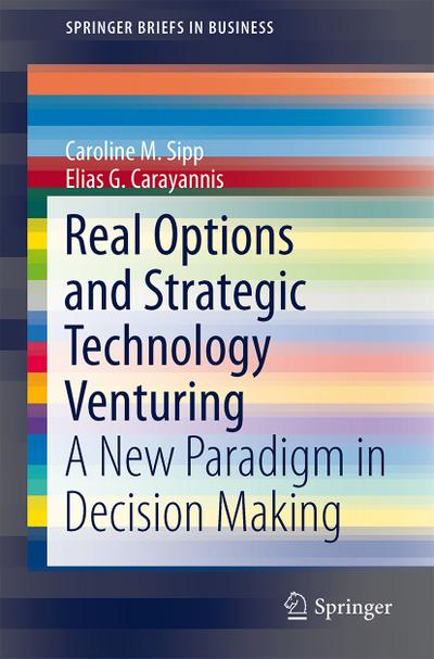 Real Options and Strategic Technology Venturing - Carayannis Elias