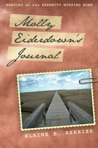 Molly Eiderdown's Journal: Memoirs at the Serenity Nursing Home - Elaine B. Berrier