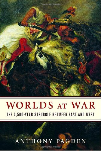 Worlds at War: The 2,500-Year Struggle Between East and West - Anthony Pagden