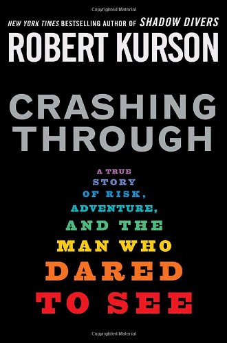 Crashing Through: A True Story of Risk, Adventure, and the Man Who Dared to See - Robert Kurson