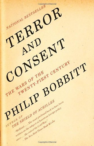 Terror and Consent: The Wars for the Twenty-first Century - Philip Bobbitt