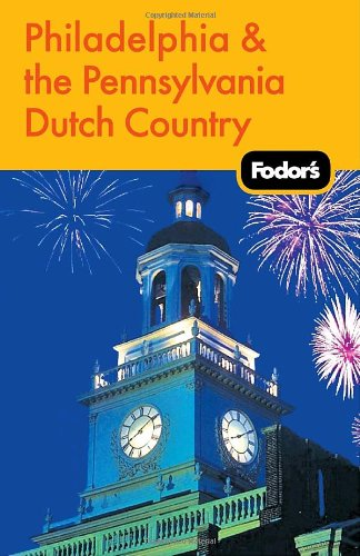 Fodor's Philadelphia  &  the Pennsylvania Dutch Country, 16th Edition (Travel Guide) - Fodor's
