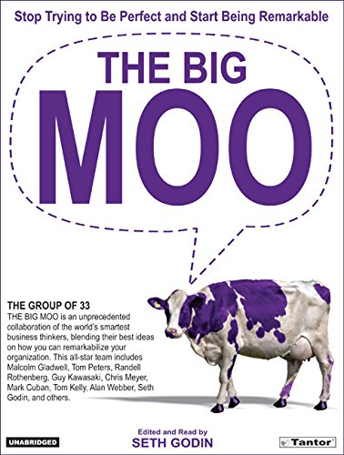 The Big Moo: Stop Trying to Be Perfect and Start Being Remarkable - Seth Godin