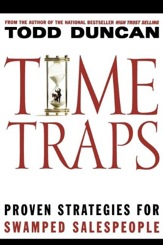 Time Traps: Proven Strategies for Swamped Salespeople - Todd Duncan