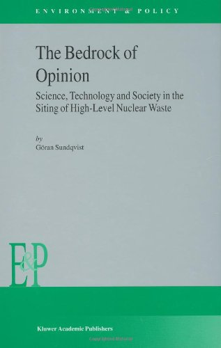 The Bedrock of Opinion: Science, Technology and Society in the Siting of High-Level Nuclear Waste (Environment  &  Policy) - G?ran Sundqvist