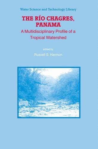 The Rio Chagres, Panama: A Multidisciplinary Profile of a Tropical Watershed (Water Science and Technology Library) - Russell S. Harmon