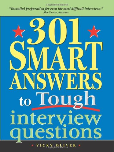 301 Smart Answers to Tough Interview Questions - Vicky Oliver