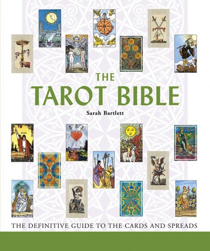 The Tarot Bible: The Definitive Guide to the Cards and Spreads - Sarah Bartlett