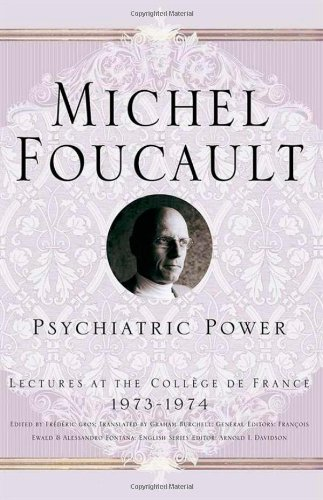 Psychiatric Power: Lectures at the College de France 1973-1974 - Michel Foucault; Arnold I. Davidson
