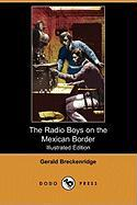 The Radio Boys on the Mexican Border (Illustrated Edition) (Dodo Press)