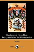 Handbook of Home Rule: Being Articles on the Irish Question (Dodo Press)