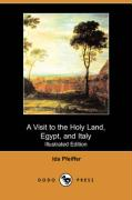 A Visit to the Holy Land, Egypt, and Italy (Illustrated Edition) (Dodo Press)