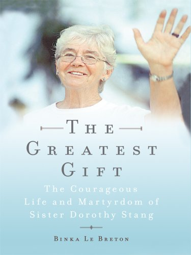 The Greatest Gift: The Courageous Life and Martyrdom of Sister Dorothy Stang (Thorndike Biography) - Binka Le Breton