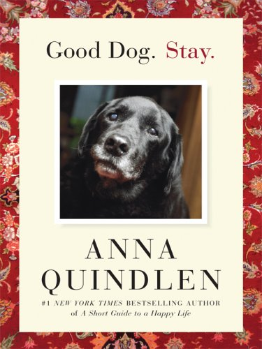 Good Dog. Stay. (Thorndike Nonfiction) - Anna Quindlen