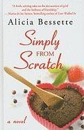Simply From Scratch (Thorndike Press Large Print Core Series) - Alicia Bessette