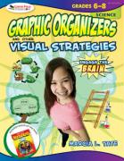 Engage the Brain, Science, Grades 6-8: Graphic Organizers and Other Visual Strategies