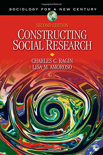 Constructing Social Research: The Unity and Diversity of Method (Sociology for a New Century Series) - Charles C. Ragin; Lisa M. Amoroso