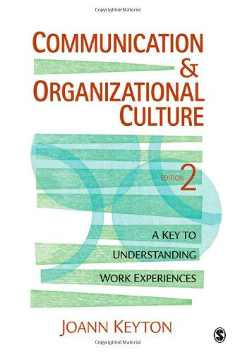 Communication and Organizational Culture: A Key to Understanding Work Experiences - JoAnn Keyton