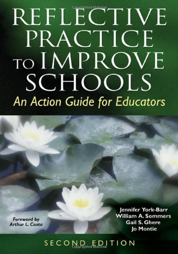 Reflective Practice to Improve Schools: An Action Guide for Educators - Dr. Jennifer York-Barr, William A. Sommers, Dr. Gail S. Ghere, Joanne K. Montie