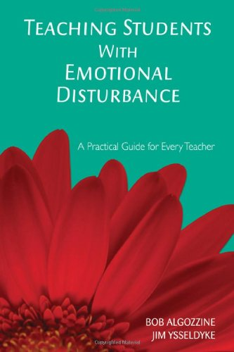 Teaching Students With Emotional Disturbance: A Practical Guide for Every Teacher - Bob Algozzine; James E. Ysseldyke