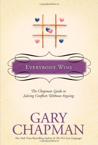 Everybody Wins: The Chapman Guide to Solving Conflicts without Arguing (Chapman Guides) - Gary Chapman