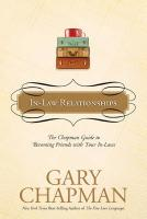 In-Law Relationships: The Chapman Guide to Becoming Friends with Your In-Laws