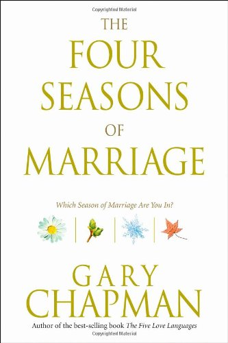 The Four Seasons of Marriage: Secrets to a Lasting Marriage - Gary Chapman