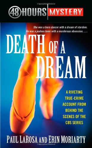 Death of a Dream (48 Hours Mystery) - Paul LaRosa; Erin Moriarty