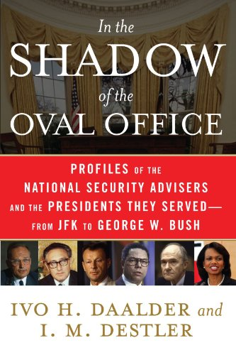 In the Shadow of the Oval Office: Profiles of the National Security Advisers and the Presidents They Served--From JFK to George W. Bush - Ivo H. Daalder; I. M. Destler