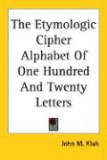 The Etymologic Cipher Alphabet of One Hundred and Twenty Letters