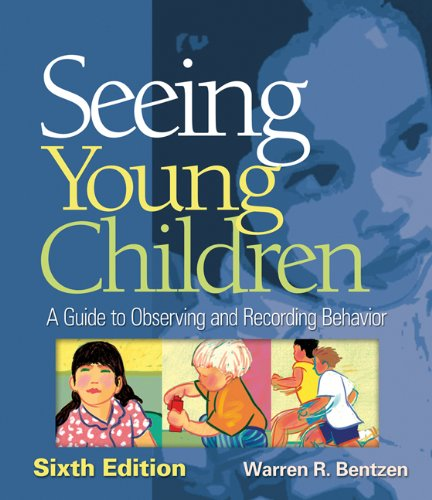 Seeing Young Children: A Guide to Observing and Recording Behavior - Warren R Bentzen
