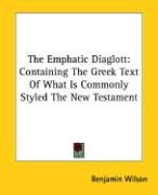 The Emphatic Diaglott: Containing the Greek Text of What Is Commonly Styled the New Testament