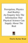 Perception, Physics and Reality: An Enquiry Into the Information That Physical Science Can Supply about the Real