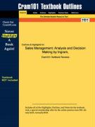 Outlines & Highlights for Sales Management: Analysis and Decision Making by Ingram, ISBN: 0324191081