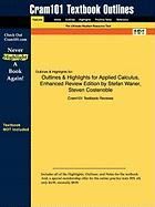 Outlines & Highlights for Applied Calculus, Enhanced Review Edition by Stefan Waner, Steven Costenoble, ISBN: 9780495384281