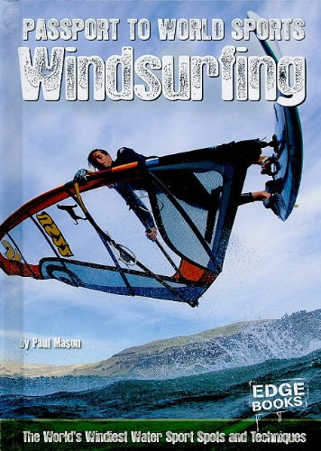 Windsurfing: The World's Windiest Water Sport Spots and Techniques (Passport to World Sports) - Paul Mason